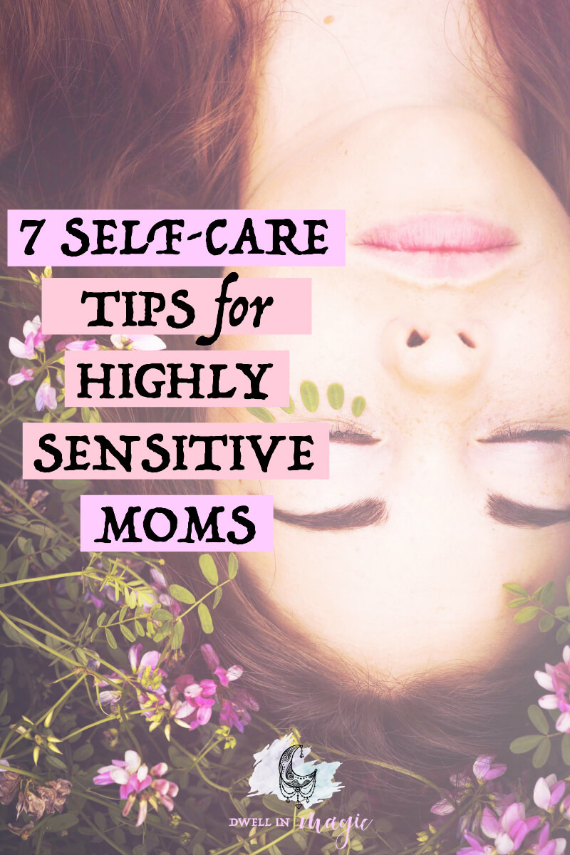Transformational self-care tips for highly sensitive moms