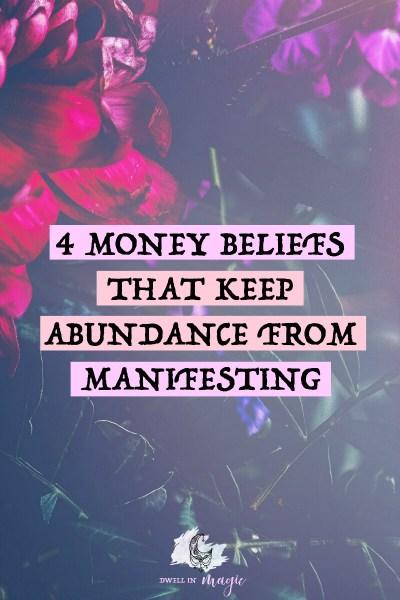 Four common beliefs around money that keep abundance from manifesting #manifesting #abundancemindset #lawofattraction #dwellinmagic