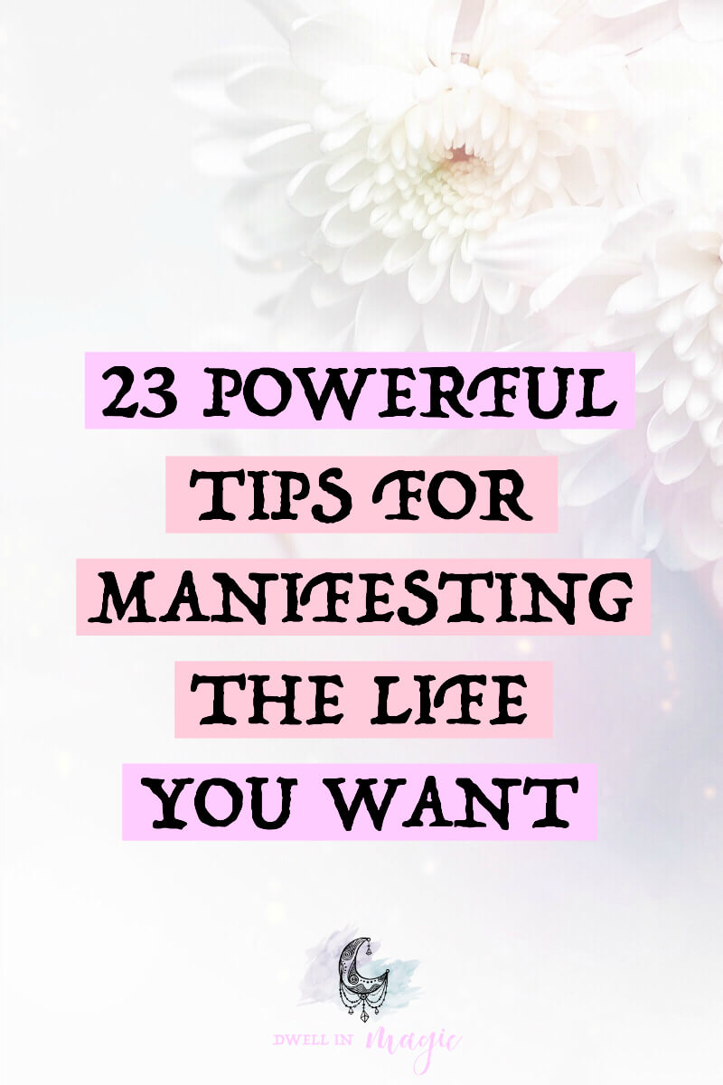 23 powerful tips for manifesting the life you want jessica dimas some of the most powerful life changing advice i received on the topics of fandeluxe Gallery