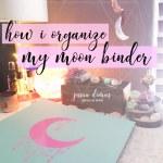 How I Organize My Moon Binder