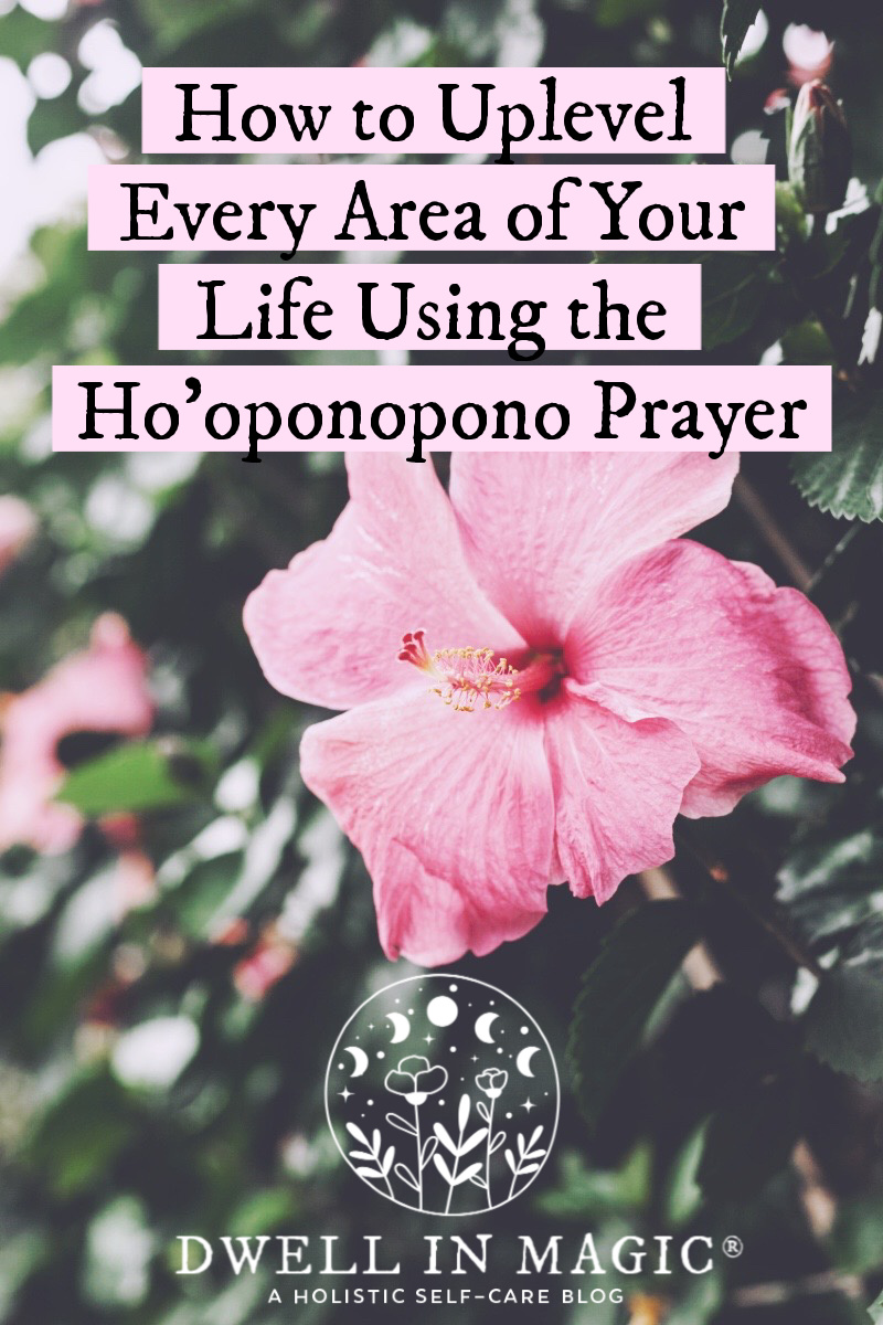 How to uplevel and heal every area of your life using the ho'oponopono prayer