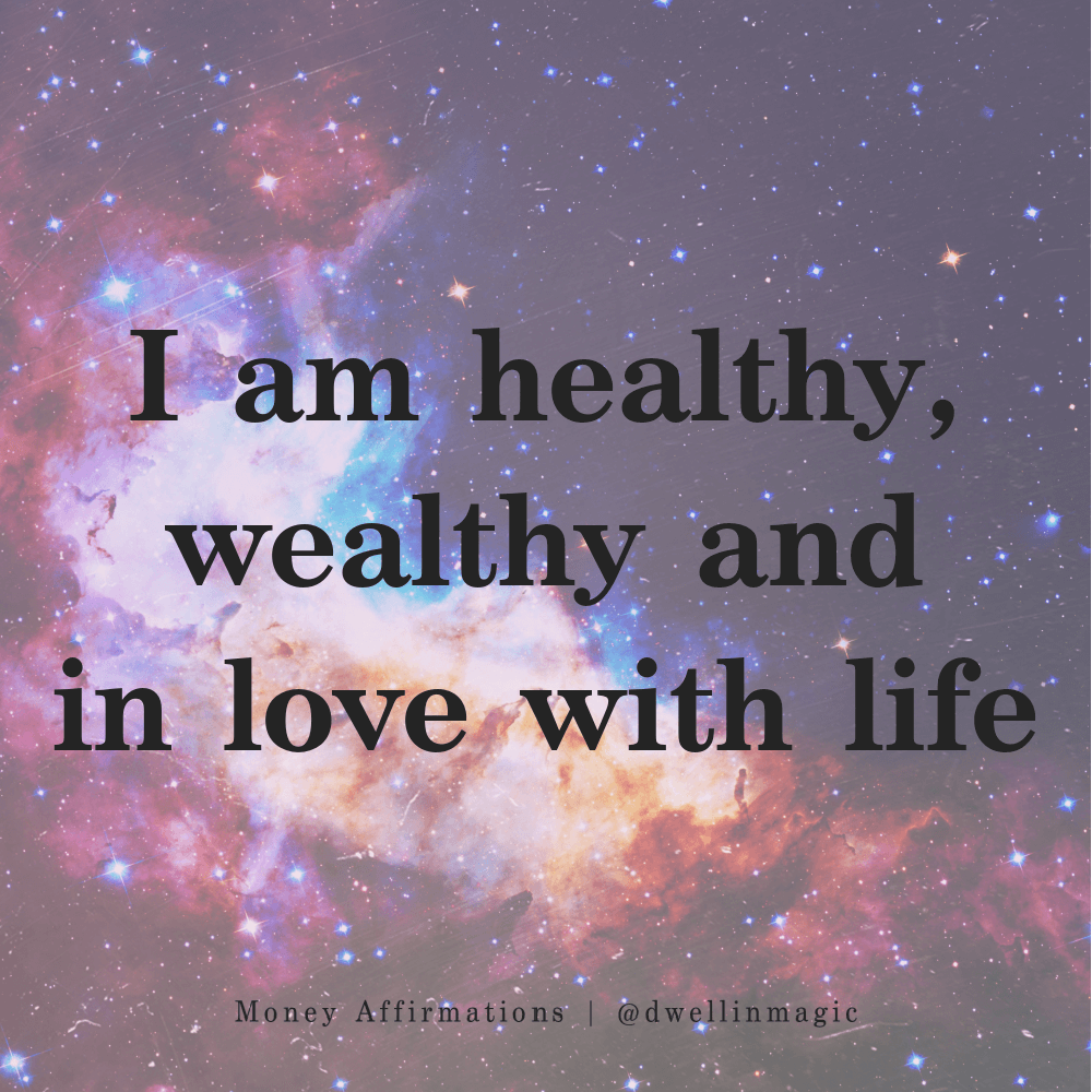 money affirmations healthy, wealthy and in love with life