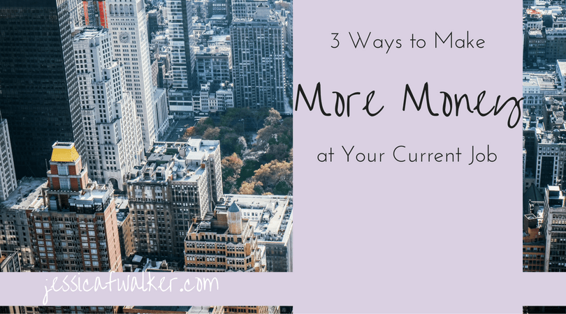 3 Ways to Make More Money At Your Current Job