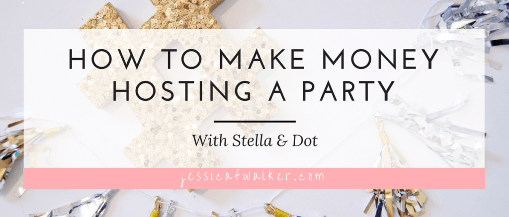 How To Make Money Hosting a party with Stella & Dot   How to make more money   side hustles   part time jobs   MLM   Multi-Level Marketing   Pampered Chef   Beach Body   How to Sell LulaRoe   How To Host a Facebook Party   jessicafwalker.com   gratitude   empowerment   success
