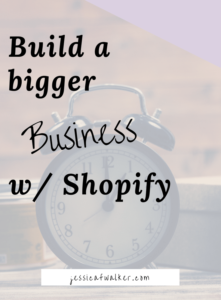 build a bigger business with shopify, side hustles, full time online business, how to grow your business, should I use shopify, tony robbins, tim ferriss, entrepreneurship, how to be an entrepreneur,  is shopify right for my business, gratitude, empowerment, success, jessicafwalker.com