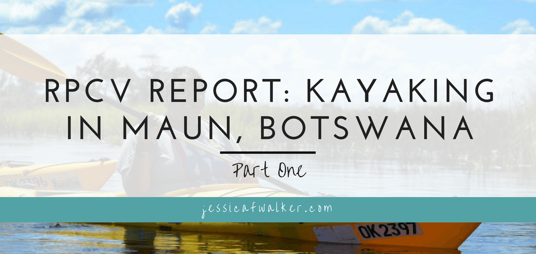 RPCV Report: Kayaking in Maun Part One