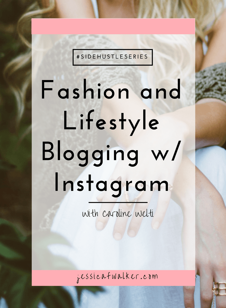side hustle series, how to be a fashion blogger, how to make money on instagram, interview with caroline welti, social media influencer, how to be a social media influencer, side hustle series interview, jessicafwalker.com | gratitude | empowerment | success