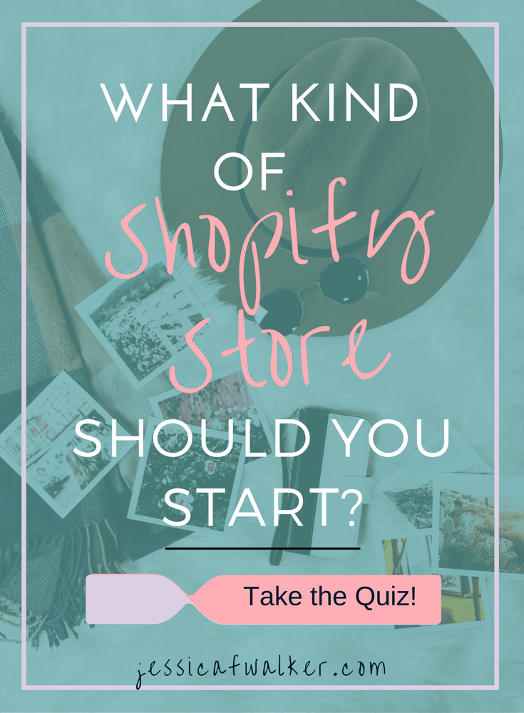 What kind of store should I open on Shopify, handmade shopify store, dropship shopify store, print on demand shopify store, digital downloads shopify store, swipe file, quiz, entrepreneurship, eCommerce, blog, jessicafwalker.com | Gratitude | Empowerment | Success