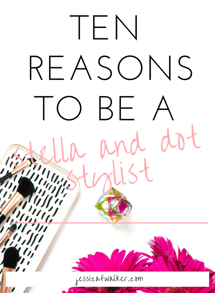 Stella and Dot Stylist, how to be a stella and dot stylist, how much money can you make selling stella and dot, side hustle with stella and dot, how to make more money, flexible second job, blog, jessicafwalker.com | gratitude | empowerment | success