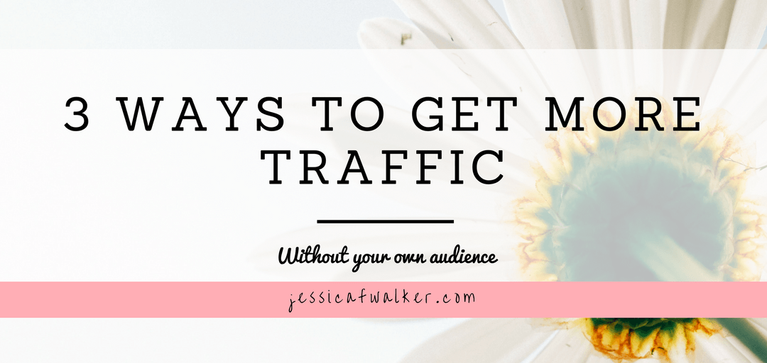 Three Ways to Get More Traffic Without An Audience