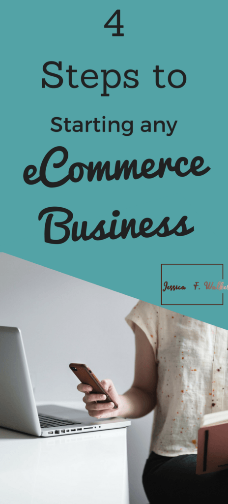 4 Steps to Starting an ECommerce Business, How to start an online business, shopify store start up, checklist to start ecommerce business, how to work from home, jessicafwalker.com