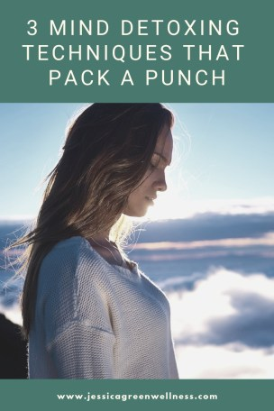 3 Mind Detoxing Techniques that Pack a Punch