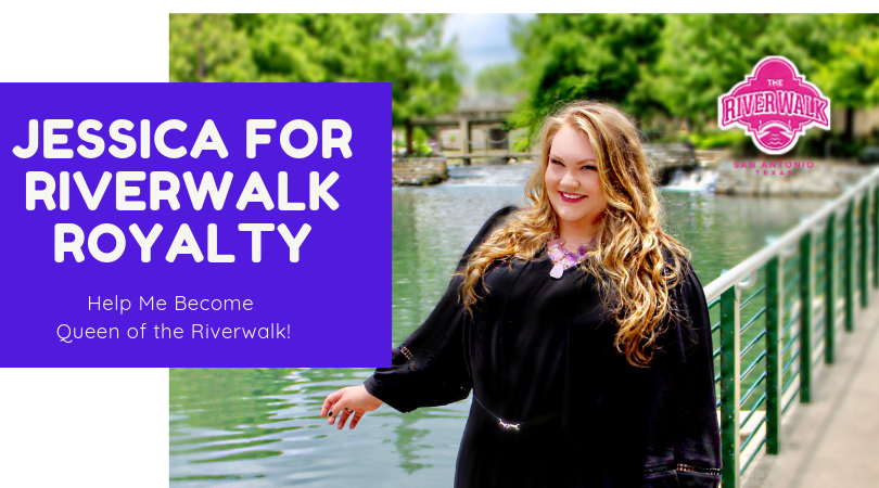 VOTE FOR JESSICA! Help Me Become San Antonio River Walk Royalty!