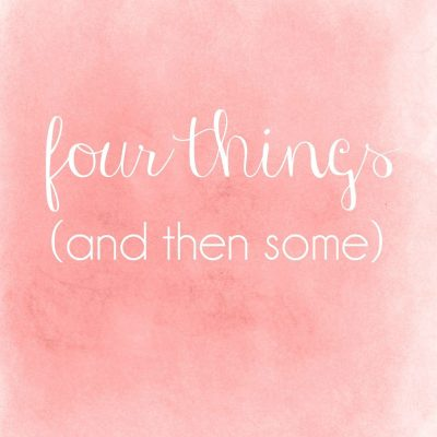 Four Things…And Then Some