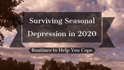 Surviving Seasonal Depression in 2020: Routines to Help You Cope