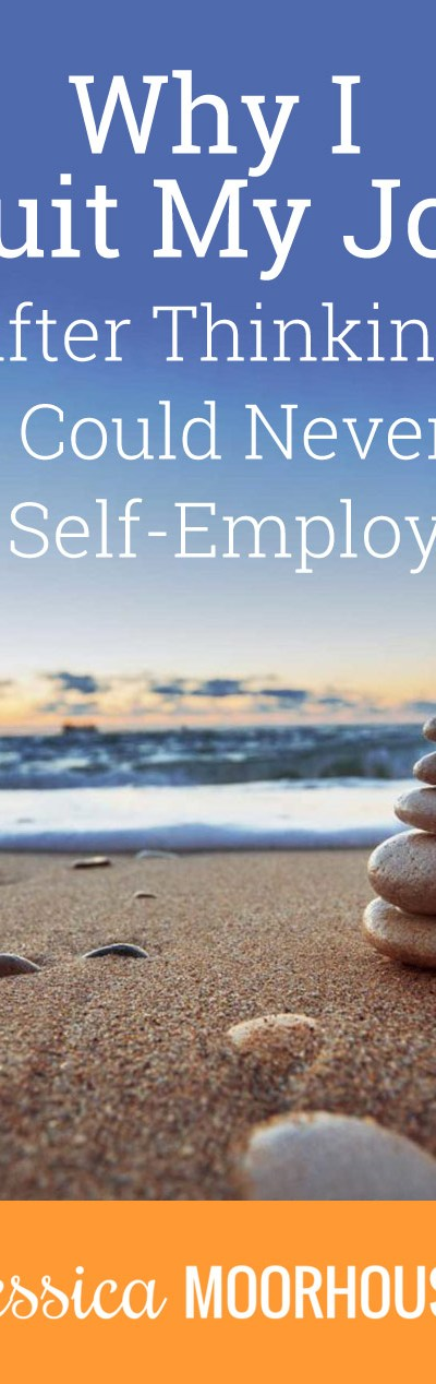 Why I quit my job, even though I said I could never be self-employed.