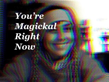 You're Magickal Right Now