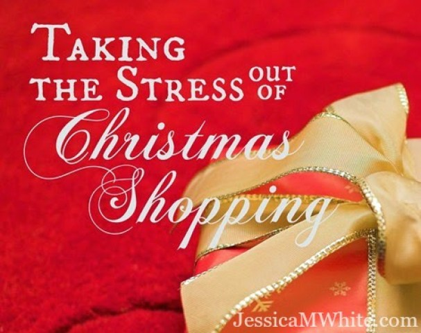 Taking the Stress out Christmas Shopping @JessicaMWhite.com
