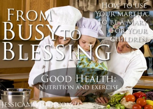 From Busy to Blessing How to Use Your Martha to Be a Mary For Your Children through Good Health, Nutrition and Exercise @JessicaMWhite.com
