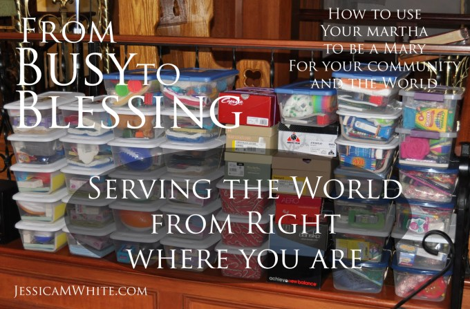From Busy to Blessing - Serving the world from right where you are @JessicaMWhite.com