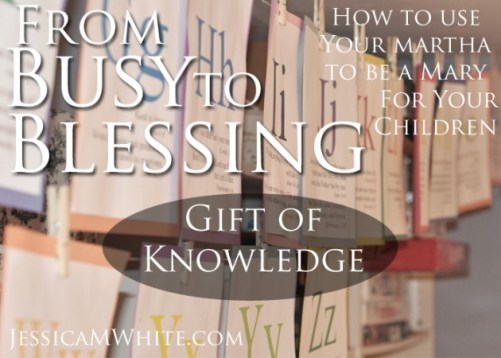 From Busy to Blessing The Gift of Knowledge for Our Children @JessicaMWhite.com