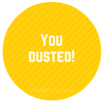 You dusted!