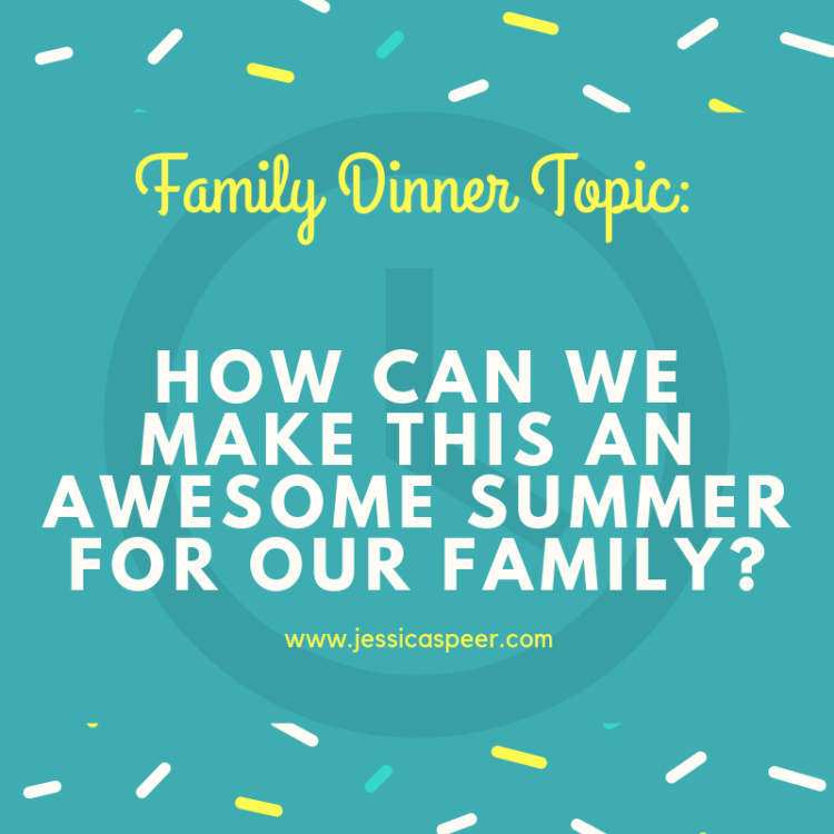 Text that reads: Family Dinner Topic - How Can We Make This An Awesome Summer For Our Famliy?