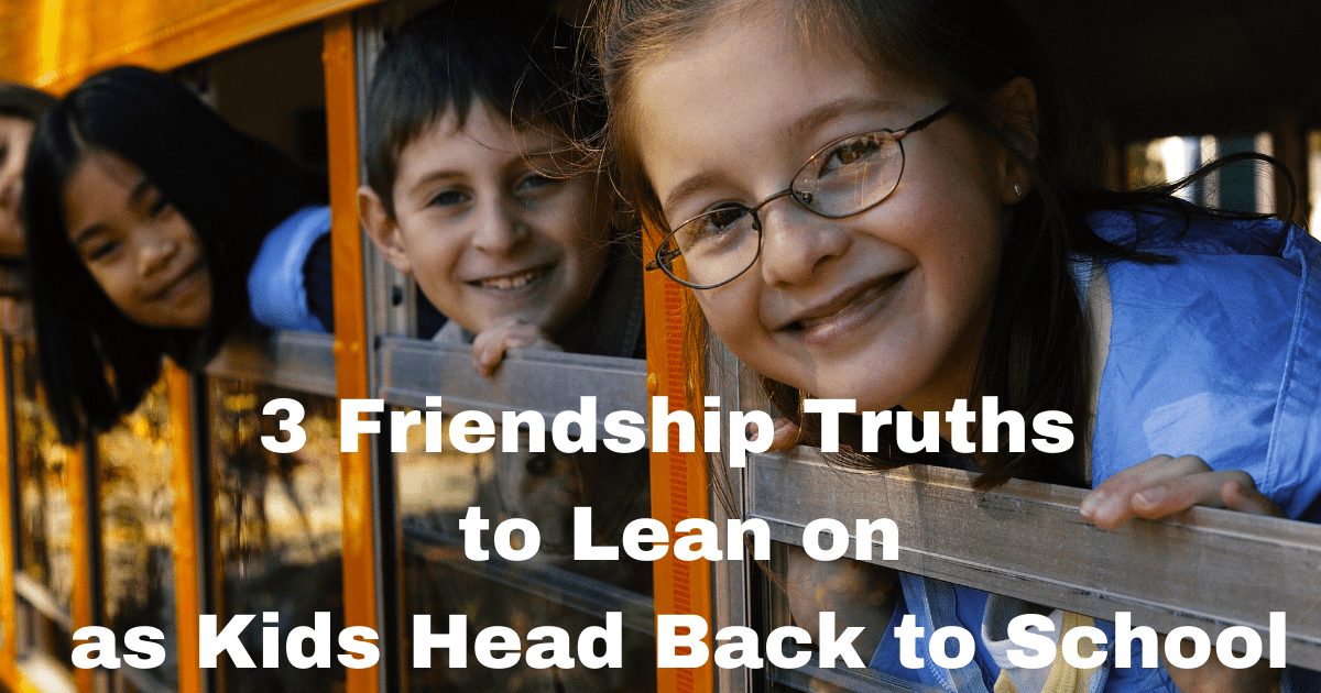 """Kids on school bus with the title """"3 KIds Friendship Truths to Lean on as Kids Head Back to School"""""""