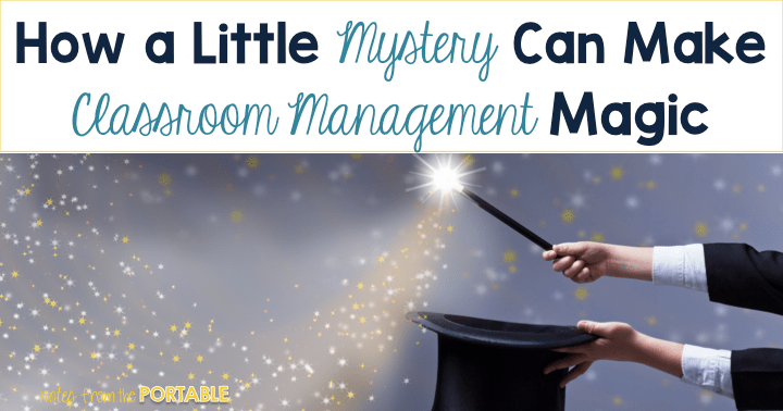 How a little mystery can make classroom management magic