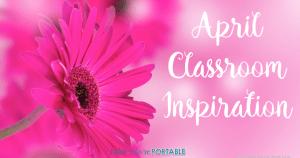 April Classroom Inspiration