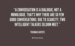 quote-Truman-Capote-a-conversation-is-a-dialogue-not-a-10235