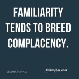 christopher-jones-quote-familiarity-tends-to-breed-complacency