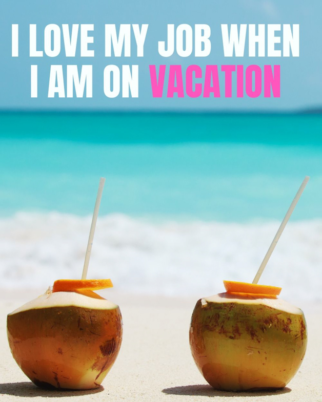 "Pinterest pin with a funny travel quote that say  ""I love my job when I am on vacation."""