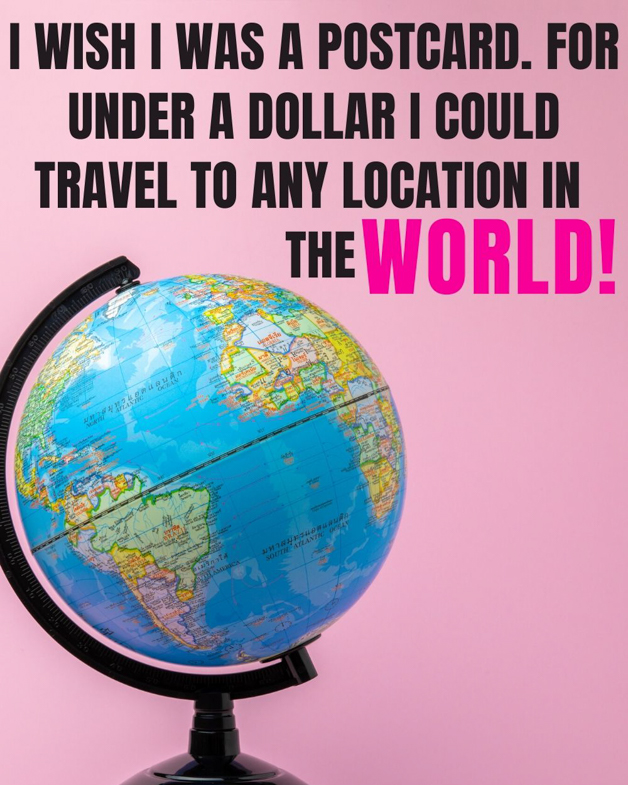 "Pinterest pin that says ""I wish I was a postcard. For under a dollar I could travel to any location in the world."""