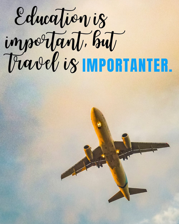 "Funny travel quote Pinterest pin that says ""education is important, but travel is importanter."""