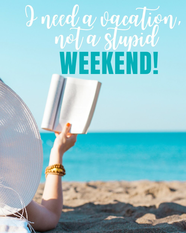 "Pinterest pin with a funny quote ""I need a vacation, not a stupid weekend!"""