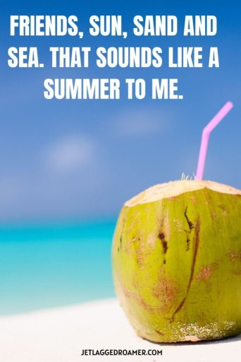 """picture of a coconut with a friend travel quote that says """"friends, sun, sand, and sea. That sounds like summer to me."""""""