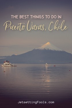 Best Things To Do in Puerto Varas, Chile by JetSettingFools.com
