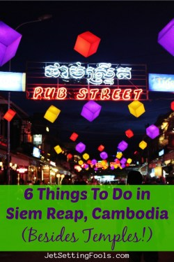 6 Things To Do in Siem Reap besides Temples by JetSettingFools.com