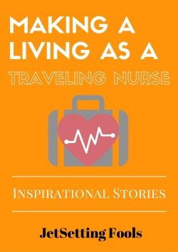 Making a Living as a Traveling Nurse JetSetting Fools