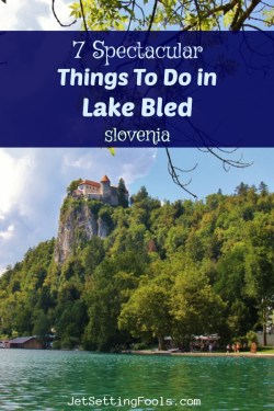 Seven Things To Do in Lake Bled, Slovenia by JetSettingFools.com