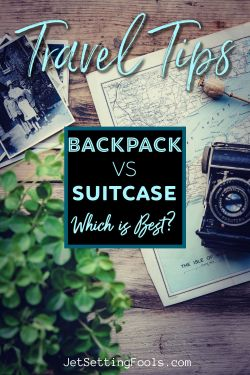 Travel Tips Backpack vs Suitcase by JetSettingFools.com