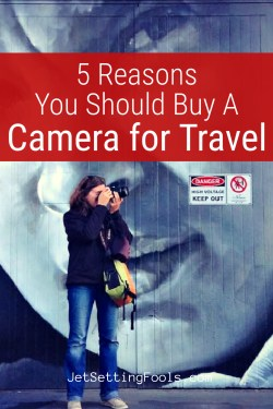 Five Reasons You Should Buy a Camera for Travel by JetSettingFools.com