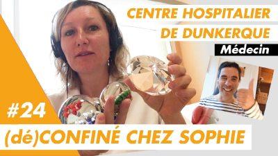 (dé)Confiné chez Sophie, médecin au Centre Hospitalier de Dunkerque