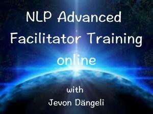 NLP Advanced Facilitator Training ONLINE with Jevon Dängeli