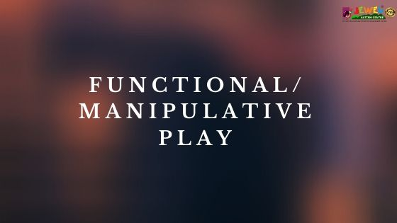 Functional/Manipulative Play
