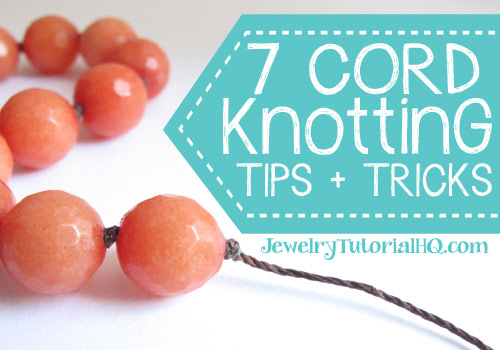 7 Top Cord Knotting Tips and Tricks: useful tricks for making knotted cord jewelry, from JewelryTutorialHQ.com