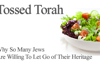 Tossed Torah: Why So Many Jews Are Willing To Let Go Of Their Heritage