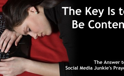 The Key Is to Be Content: The Answer to a Social Media Junkie's Prayers