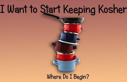 I Want to Start Keeping Kosher: Where Do I Begin?